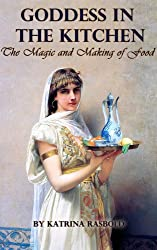 Goddess In the Kitchen:  The Magic and Making of Food