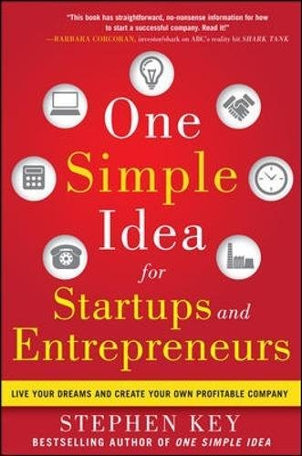 One Simple Idea for Startups and Entrepreneurs:  Live Your Dreams and Create Your Own Profitable Company por Stephen Key