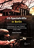 """US-Spezialkräfte in Berlin: Detachment """"A"""" und """"PSSE-B"""" - Geheime Einsätze im Kalten Krieg (1956-1990) - James Stejskal"""