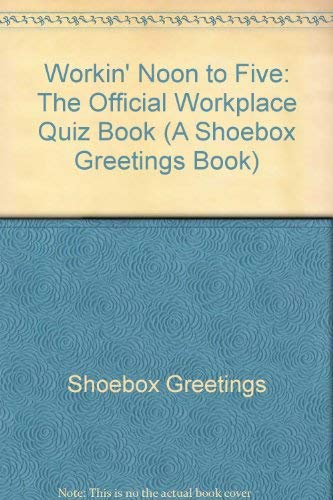 Workin' Noon to Five: The Official Workplace Quiz Book (A Shoebox Greetings Book)