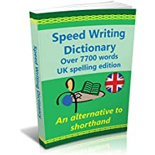 Speed Writing Dictionary, UK spelling edition - over 7700 words an alternative to shorthand.: The Bakerwrite system for faster note taking and dictation. ... of the most common words. (English Edition)