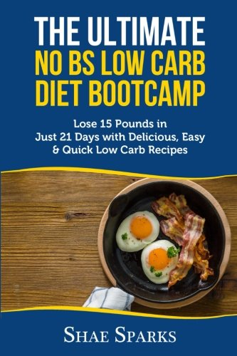the-ultimate-no-bs-low-carb-diet-bootcamp-lose-15-pounds-in-just-21-days-with-delicious-easy-quick-l