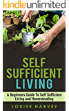 Self Sufficient Living: A Beginners Guide To Self Sufficient Living and Homesteading (Self Sufficiency) (English Edition)