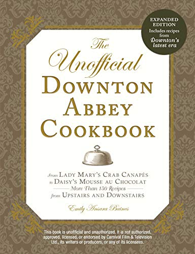 The Unofficial Downton Abbey Cookbook, Revised Edition: From Lady Mary's Crab Canapes to Daisy's Mousse au Chocolat--More Than 150 Recipes from Upstairs and Downstairs par Emily Ansara Baines