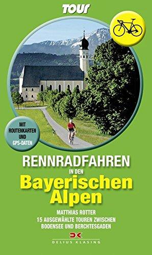 Rennradfahren in den Bayerischen Alpen: 15 Touren zwischen Bodensee und Berchtesgaden  Mit Routenkarten und GPS-Daten