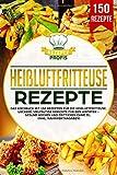 Heißluftfritteuse Rezepte: Das Kochbuch mit 150 Rezepten für die Heißluftfritteuse. Leckere vielfältige...