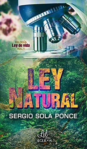 Ley Natural (Bilogía Ley de vida nº 1) por Sergio Sola Ponce