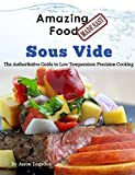 Amazing Food Made Easy - Sous Vide: The Authoritative Guide to Low Temperature Precision Cooking