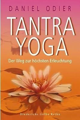 Tantra Yoga: Der Weg zur höchsten Erleuchtung