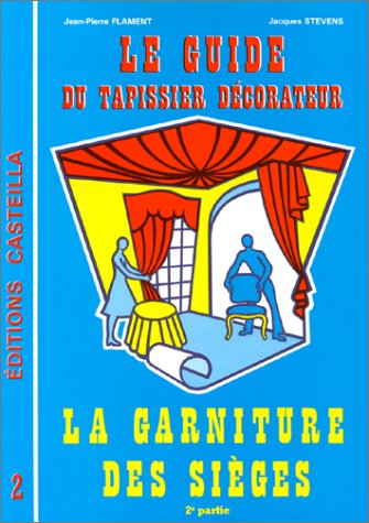 Guide du tapissier decorateur tome 2 : La garniture des sièges par Jacques Stevens