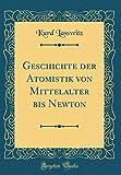 Geschichte der Atomistik von Mittelalter bis Newton (Classic Reprint)