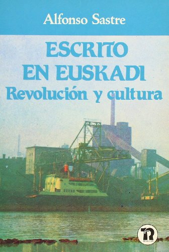 Escrito en Euskadi: Revolución y cultura (1976-1982) ([Publicación]) por Alfonso Sastre