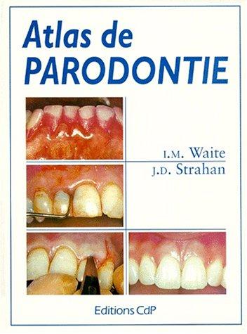 Atlas de parodontie/Ian M. Waite, J. Dermot Strahan ; trad. française de Aurore Blanc avec la collab. de Frédérique Mirot par J-M Waite, J-D Strahan