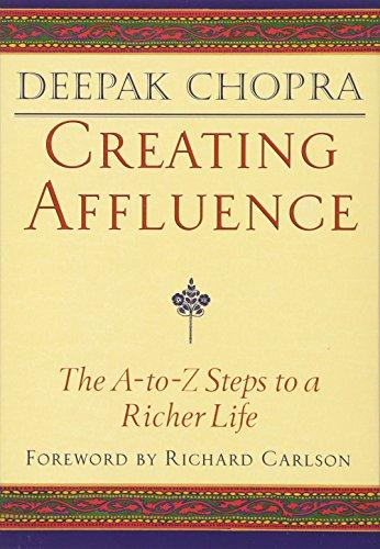 Creating Affluence: The A-to-Z Steps to a Richer Life: The A-to-Z Guide to a Richer Life (Chopra, Deepak) (Carlson Gesund)