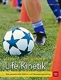 Besser Fußball spielen mit Life-Kinetik: Das sensationelle Gehirn- und Bewegungstraining