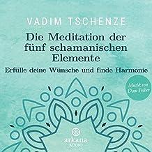 Die Meditation der fünf schamanischen Elemente: Erfülle deine Wünsche und finde Harmonie - Musik von Dani Felber