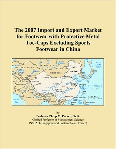 The 2007 Import and Export Market for Footwear with Protective Metal Toe-Caps Excluding Sports Footwear in China