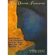 The Divine Feminine: Recovering the Feminine Face of God Around the World