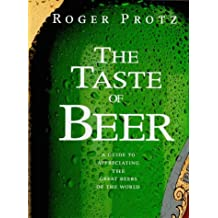 The Taste Of Beer: A Guide to Appreciating the Great Beers of the World