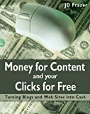 Money for Content and Your Clicks for Free: A Guide to Making Money on the Web