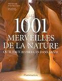 Les 1001 merveilles de la nature - Qu'il faut avoir vues dans sa vie - Flammarion - 22/11/2005