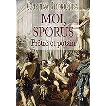 Moi, Sporus, prêtre et putain: Roman historique (French Edition)