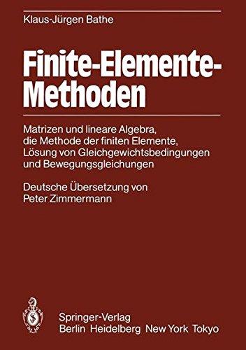 Finite-Elemente-Methoden: Matrizen und lineare Algebra, die Methode der finiten Elemente, Lösung von Gleichgewichtsbedingungen und Bewegungsgleichungen