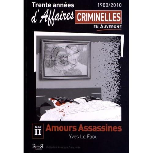 Trente années d'affaires criminelles en Auvergne (1980/2010) : Tome 2, Amours assassines