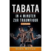 Tabata: In 4 Minuten zur Traumfigur [2. Erweiterte Auflage]: Tabata Training, Tabata, HIT, Tabata für Anfänger, Intervalltraining, Tabata Methode, Fitness ohne Gerät, Tabata Frauen, schnell abnehmen