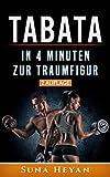 Tabata Training: In 4 Minuten zur Traumfigur - Wie Du mit hochintensivem Intervalltraining schnell abnimmst und effektiv dein Bauchfett verbrennst: (Inklusive Tabata Übungen für Anfänger)