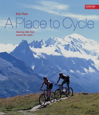 A Place to Cycle: Amazing Rides from Around the World por Rob Penn