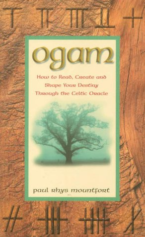 Ogam: How to Read, Create and Shape Your Destiny Through the Celtic Oracle