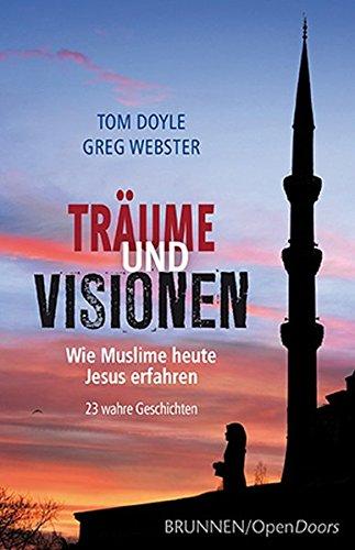 Träume und Visionen: Wie Muslime heute Jesus erfahren. 23 wahre Geschichten