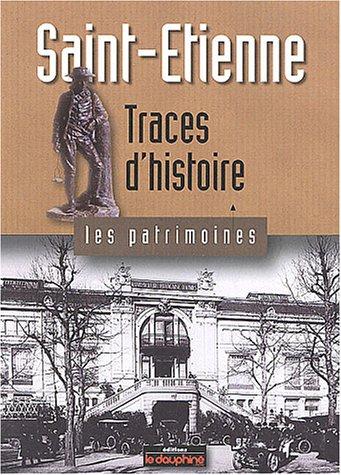 Saint-Etienne : Traces d'histoire