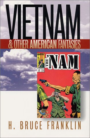Vietnam And Other American Fantasies Culture Politics And The Cold War