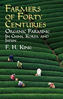 Farmers of Forty Centuries: Organic Farming in China, Korea, and Japan par [King, F. H.]