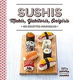 Sushi, makis, yakitoris, onigiris : 100 recettes inratables