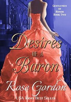 Desires of a Baron (Gentlemen of Honor Book 2) by [Gordon, Rose]
