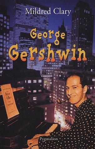 George Gershwin : Une rhapsodie américaine par Mildred Clary