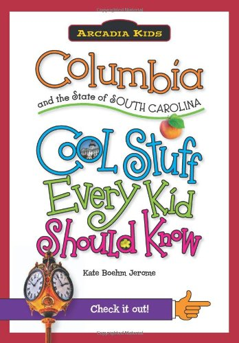 Columbia and the State of South Carolina: Cool Stuff Every Kid Should Know (Arcadia Kids City Books (Cool Stuff Every Kid Should Know))