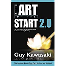 The Art of the Start 2.0: The Time-Tested, Battle-Hardened Guide for Anyone Starting Anything.