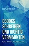 Ebooks schreiben und richtig vermarkten: Erfolgreich Self-Publisher - von der Idee zum eigenen Bestseller-Ebook