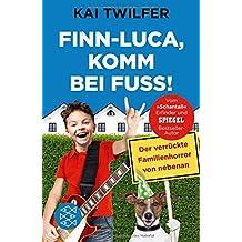 Finn-Luca, komm bei Fuß!: Der verrückte Familienhorror von nebenan