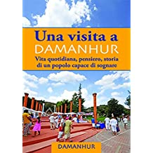 Una visita a Damanhur - italiano: Vita quotidiana, pensiero, storia di un popolo capace di sognare