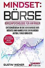 Mindset: Börse: Börsenpsychologie für Anfänger - Entschlüsseln Sie die Geheimnisse der Märkte und handeln Sie erfolgreich Aktien, Forex und CFDs + ... Börse und Finanzen für Einsteiger, Band 4) Taschenbuch