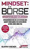 Mindset: Börse: Börsenpsychologie für Anfänger - Entschlüsseln Sie die Geheimnisse der Märkte und handeln Sie erfolgreich Aktien, Forex und CFDs + ... Börse und Finanzen für Einsteiger, Band 4)