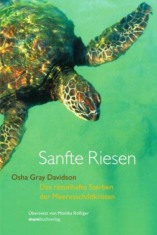 Sanfte Riesen. Das rätselhafte Sterben der Meeresschildkröten (Tiere Riesen-schildkröte)