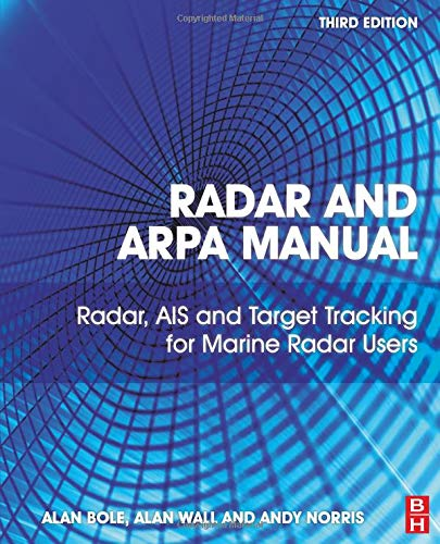 Radar and ARPA Manual: Radar, AIS and Target Tracking for Marine Radar Users Marine Navigation System