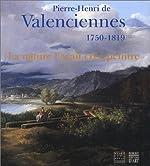 Pierre-Henri de Valenciennes, 1750-1819 - La nature l'avait créé peintre de Jean Penent