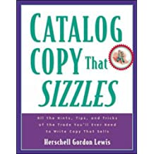 Catalog Copy That Sizzles: All the Hints, Tips and Tricks of the Trade You'll Ever Need to Write Copy That Sells